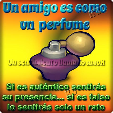 Un amigo es como un perfume...
