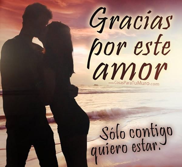 Gracias por este amor. Sólo contigo...