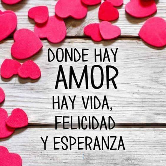 Donde hay amor, hay vida, felicidad y esperanza