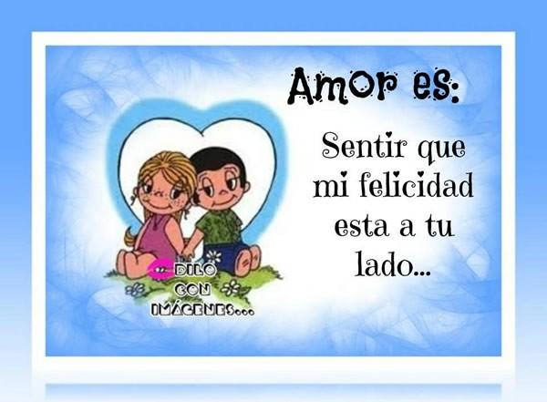 Amor es: Sentir que mi felicidad esta a tu lado...