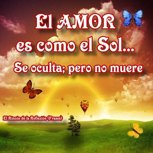 El Amor es como el Sol...