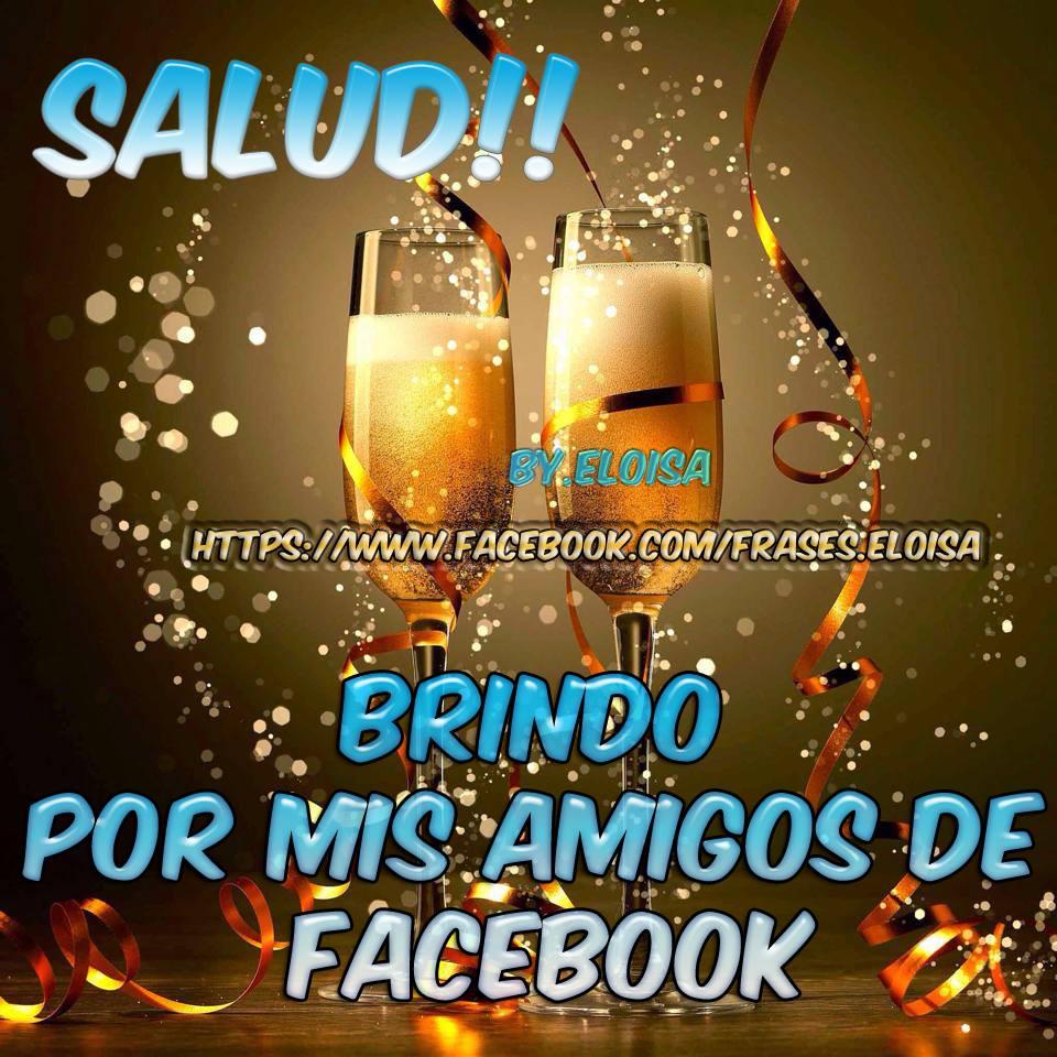 Salud!! Brindo por mis amigos de Facebook
