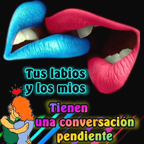Tus labios y los mios tienen una conversación pendiente