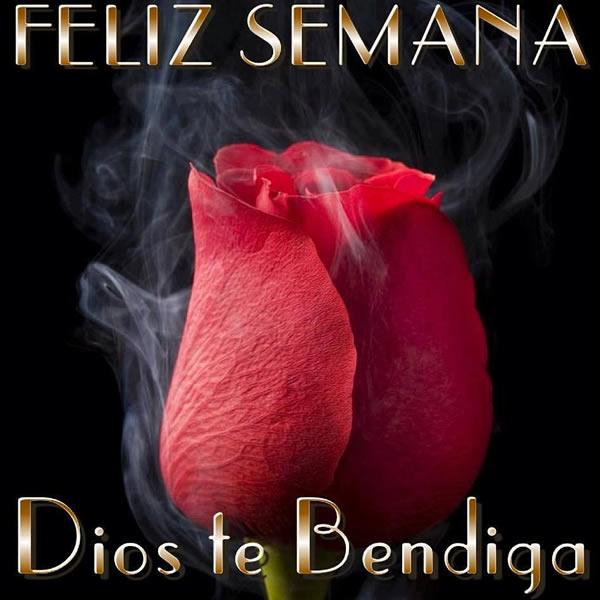 Feliz Semana, Dios te Bendiga