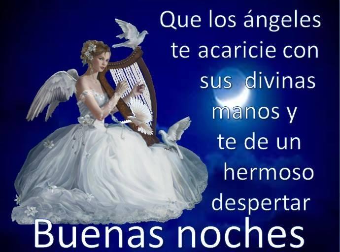 Que los ángeles te acaricia con sus divinas manos... Buenas noches