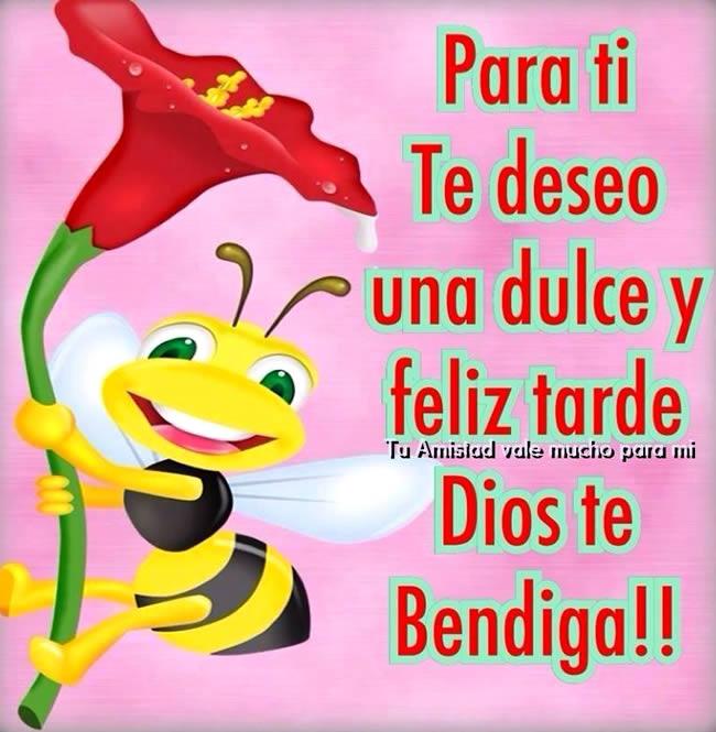 Para ti te deseo una dulce y feliz tarde, Dios te Bendiga!!