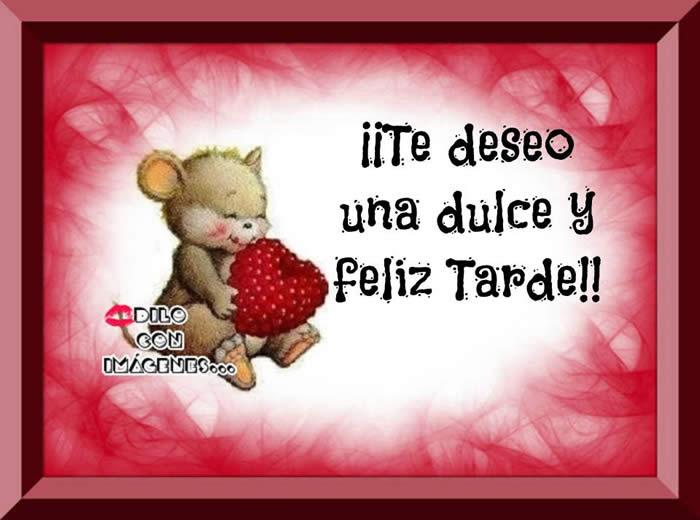 ¡¡Te deseo una dulce u feliz tarde!!