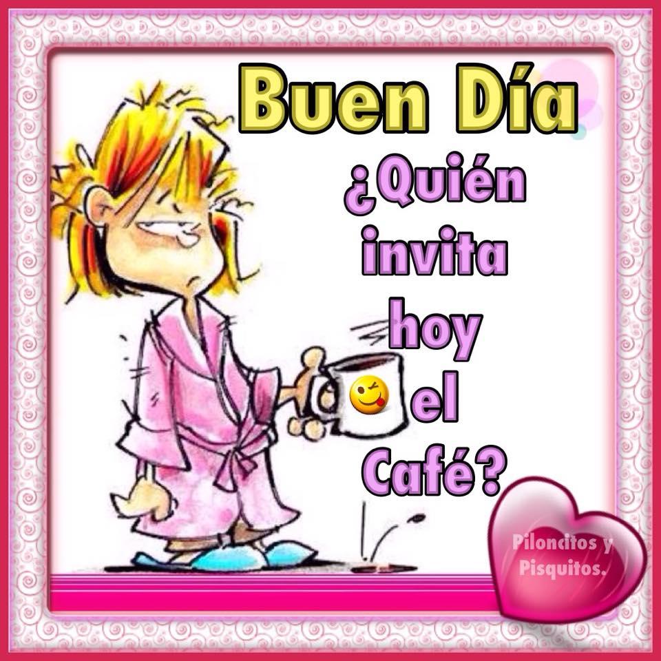 Buen Día ¿Quien invita hoy el Café?