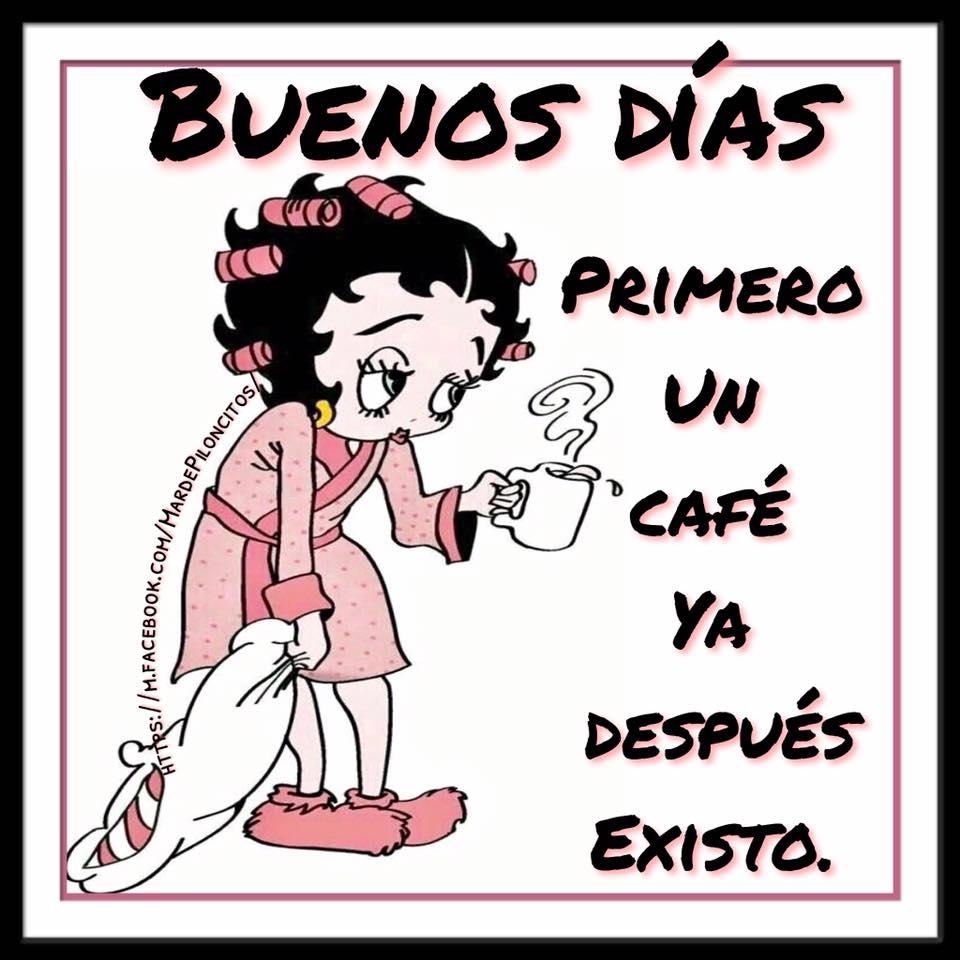 Buenos Días. Primero un café ya después existo