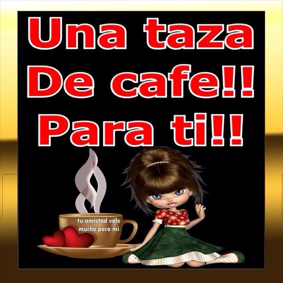 ¡Una taza de café! ¡Para ti!
