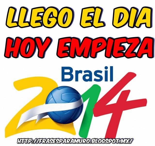 Llegó el dia hoy empieza Brasil 2014