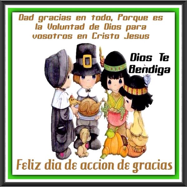 Dad gracias en todo, porque es la voluntad de Dios para vosotros en Cristo Jesús Dios Te Bendiga Feliz día de acción de gracias
