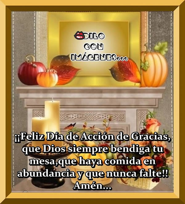 Feliz Día de Acción de Gracias, que Dios siempre bendiga tu mesa