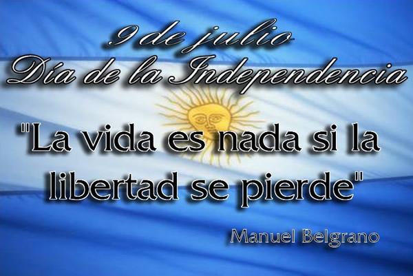 9 de julio, Día de la Independencia. La vida es nada se la libertad se pierde.