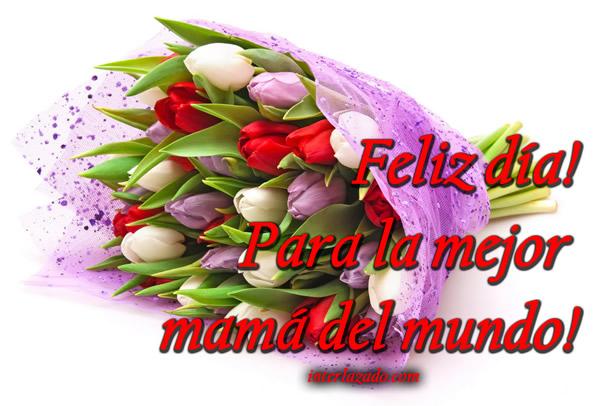 Feliz día! Para la mejor mamá del mundo!