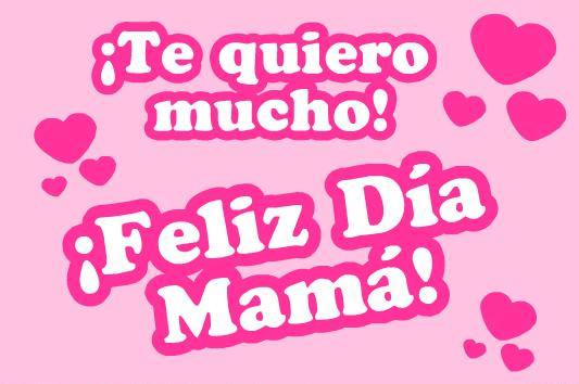 ¡Te quiero mucho! ¡Feliz Día Mama!