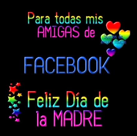 Para todas mis amigas de Facebook... Feliz Día de la Madre!