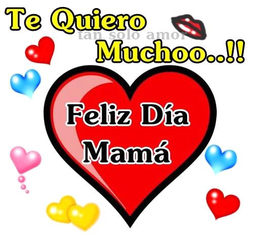 Te Quiero Mucho!! Feliz Día Mamá