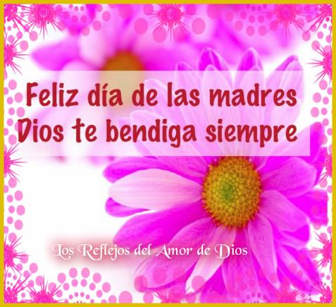 Feliz día de las madres, Dios te...