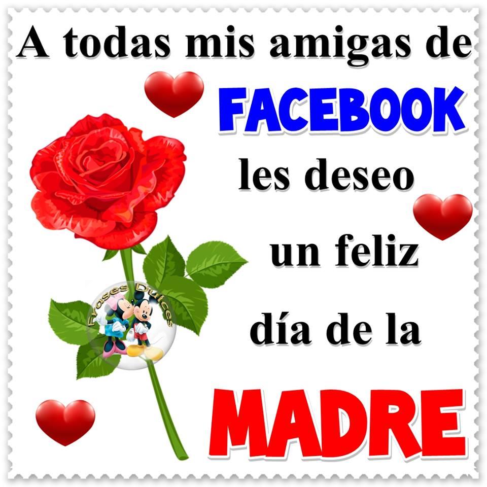 A todas mis amigos de Facebook les deseo un feliz día de la Madre