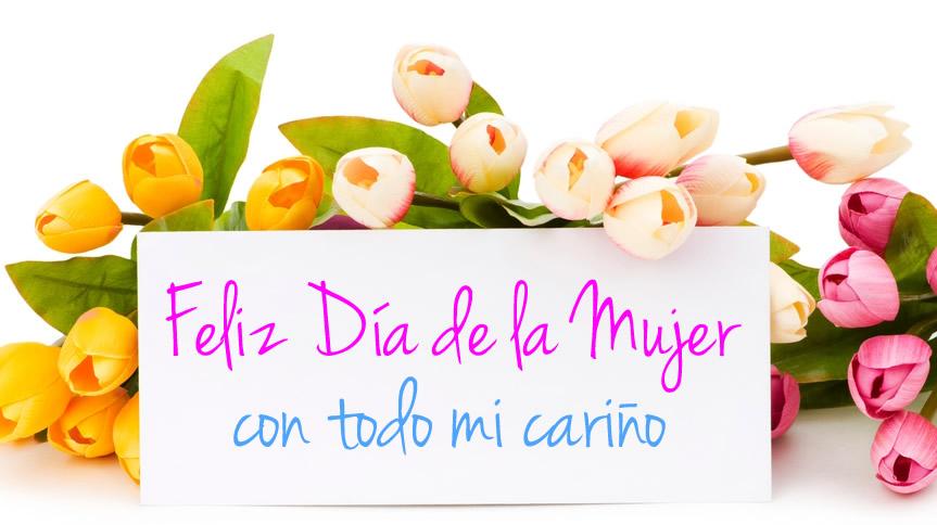 Feliz Día de la Mujer con todo mi cariño