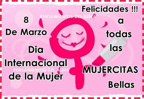 8 de Marzo, Día Internacional de la Mujer. Felicidades a todas las mujercitas bellas!