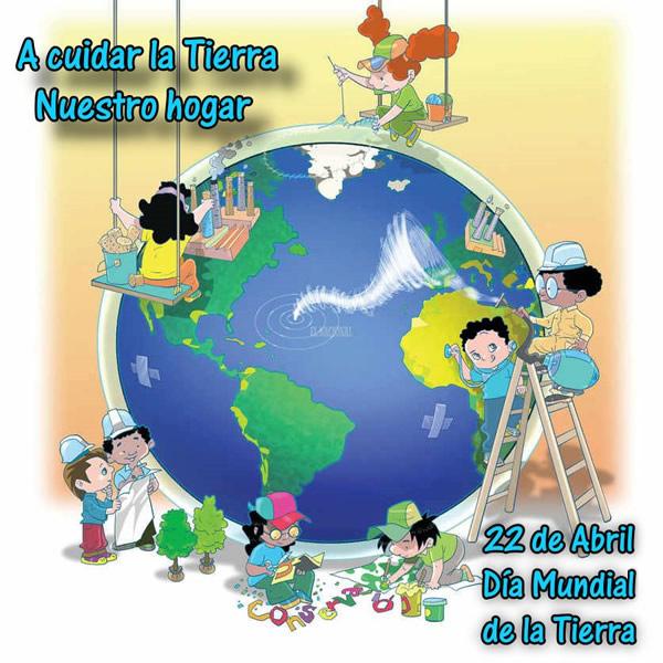 A cuidar la Tierra Nuestro hogar, 22 de Abril, Día Mundial de la Tierra