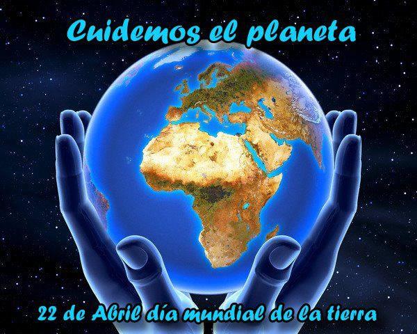Cuidemos el planeta. 22 de Abril, día mundial de la tierra