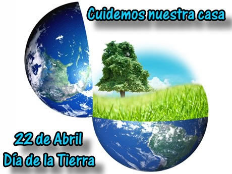 Cuidemos nuestro casa. 22 de Abril, Día de la Tierra