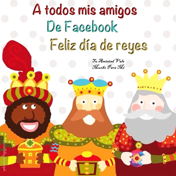 A todos mis amigos de facebook, Feliz día de reyes