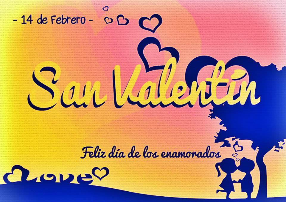 14 de Febrero, San Valentin, Feliz día de los enamorados