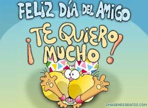 ¡Feliz Día del Amigo! ¡Te Quiero Mucho!