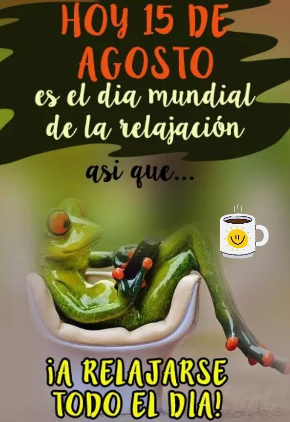 Hoy 15 de Agosto es el día mundial de la relajación, asi que... ¡a relajarse todo el dia!