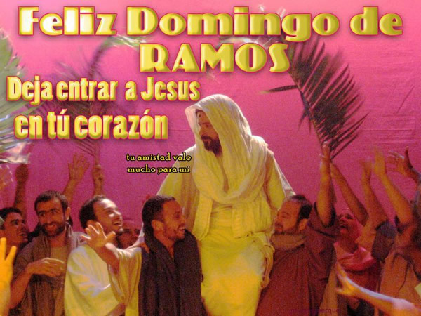 Feliz Domingo de Ramos. Deja entrar a Jesus en tú corazón