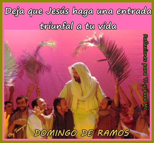 Deja que Jesús haga una entrada triunfal a tu vida. Domingo de Ramos