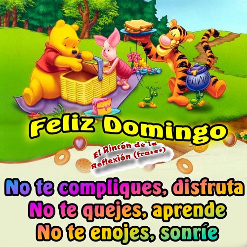 Feliz Domingo! No te compliques, disfruta. No te quejes, aprende. No te enojes, sonríe.