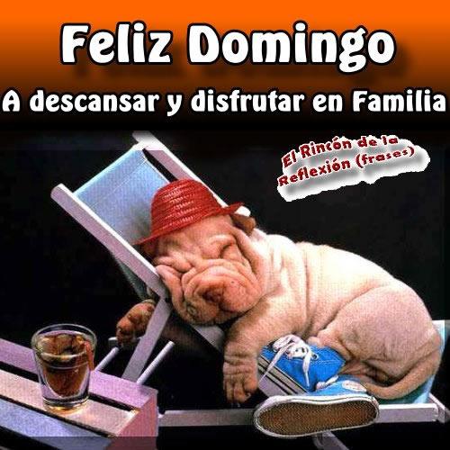 Feliz Domingo. A descansar y disfrutar en Familia