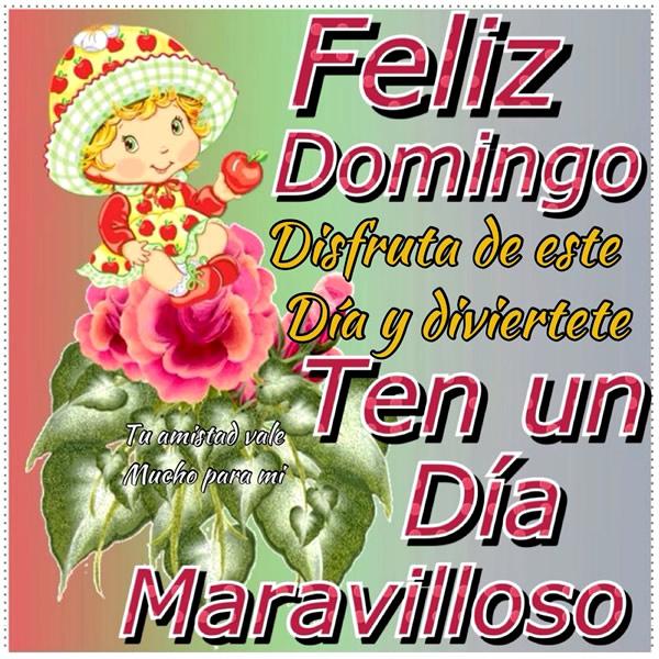 Feliz Domingo. Disfruta de este día y diviertete. Ten un día maravilloso!