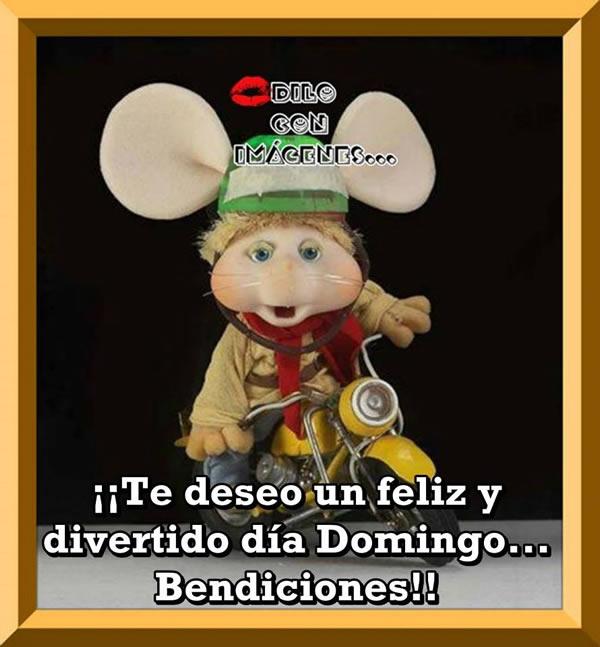 ¡¡Te deseo un feliz y divertido día Domingo... Bendiciones!!