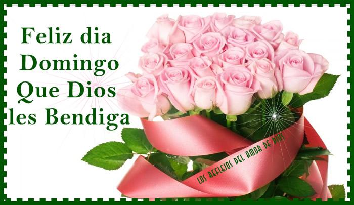 Feliz día Domingo, Que Dios les Bendiga