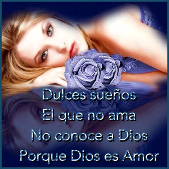 Dulces sueños. El que no ama no conoce a Dios porque Dios es Amor