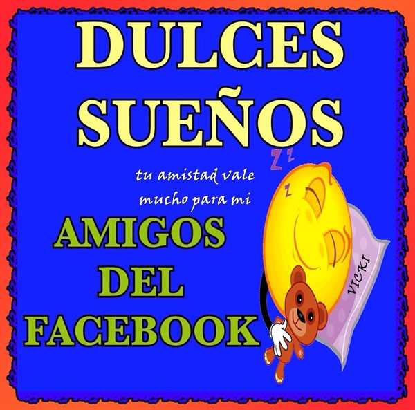 Dulces sueños amigos del facebook