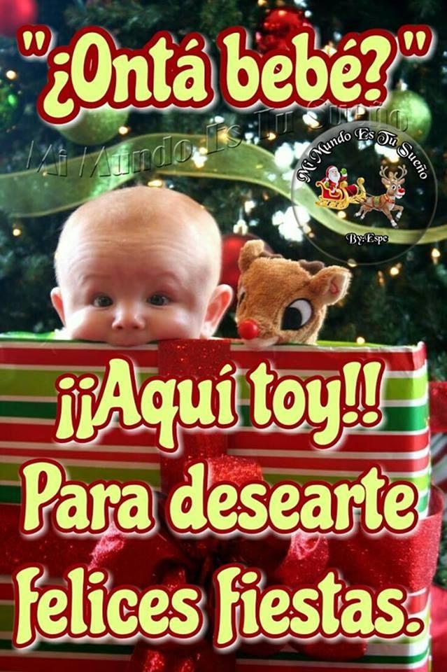 """""""¿Ontá bebé?"""" iiAqui toy!! Para desearte Felices Fiestas"""