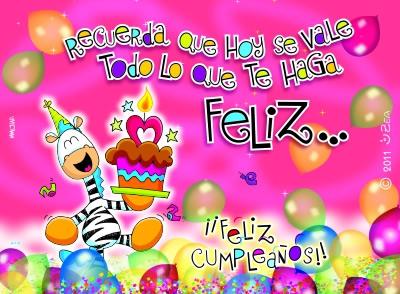 Recuerda que hoy se vale todo lo que te haga feliz... ¡Feliz Cumpleaños!