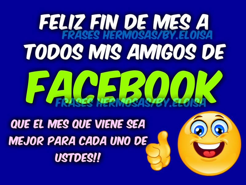 Feliz Fin de Mes a todos mis amigos de Facebook
