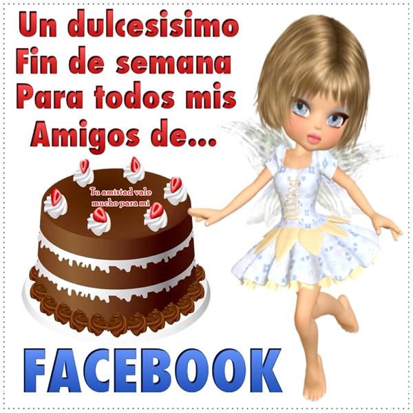 Un dulcesisimo Fin de Semana para todos mis amigos de Facebook