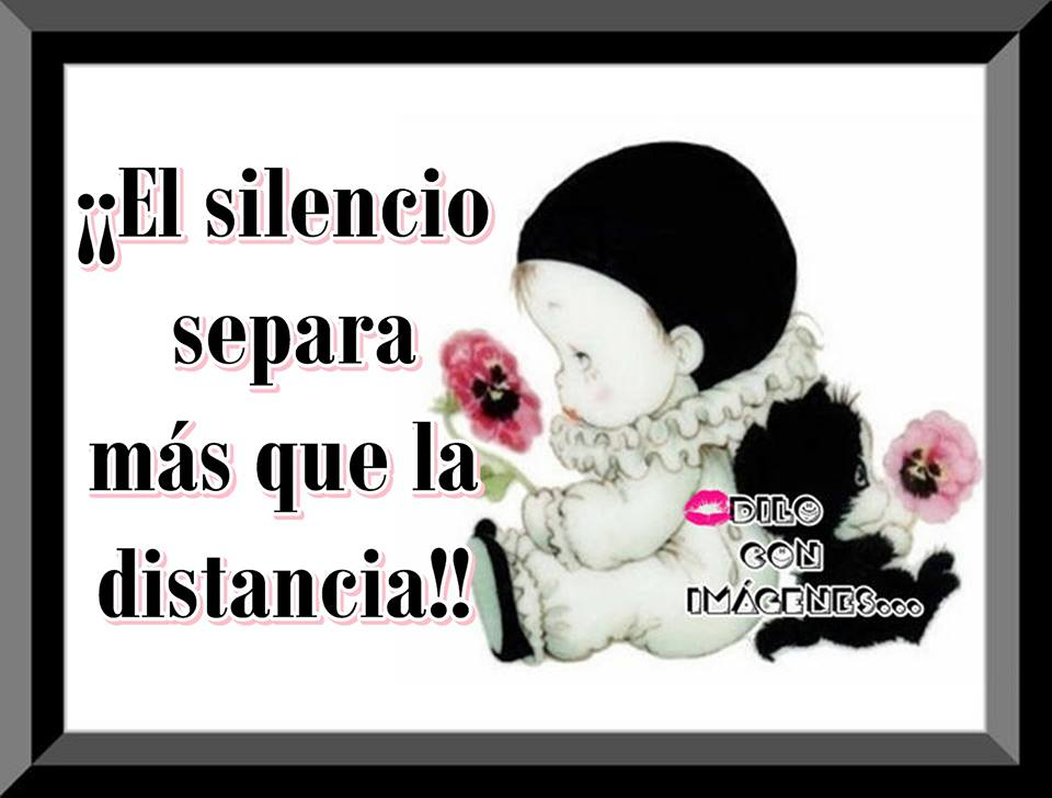 ¡El silencio separa más que la distancia!
