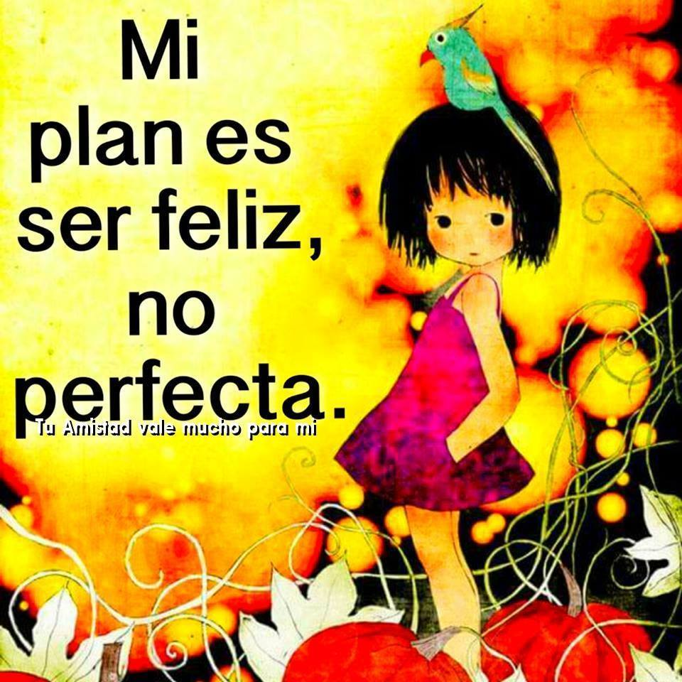 Mi plan es ser feliz, no perfecta