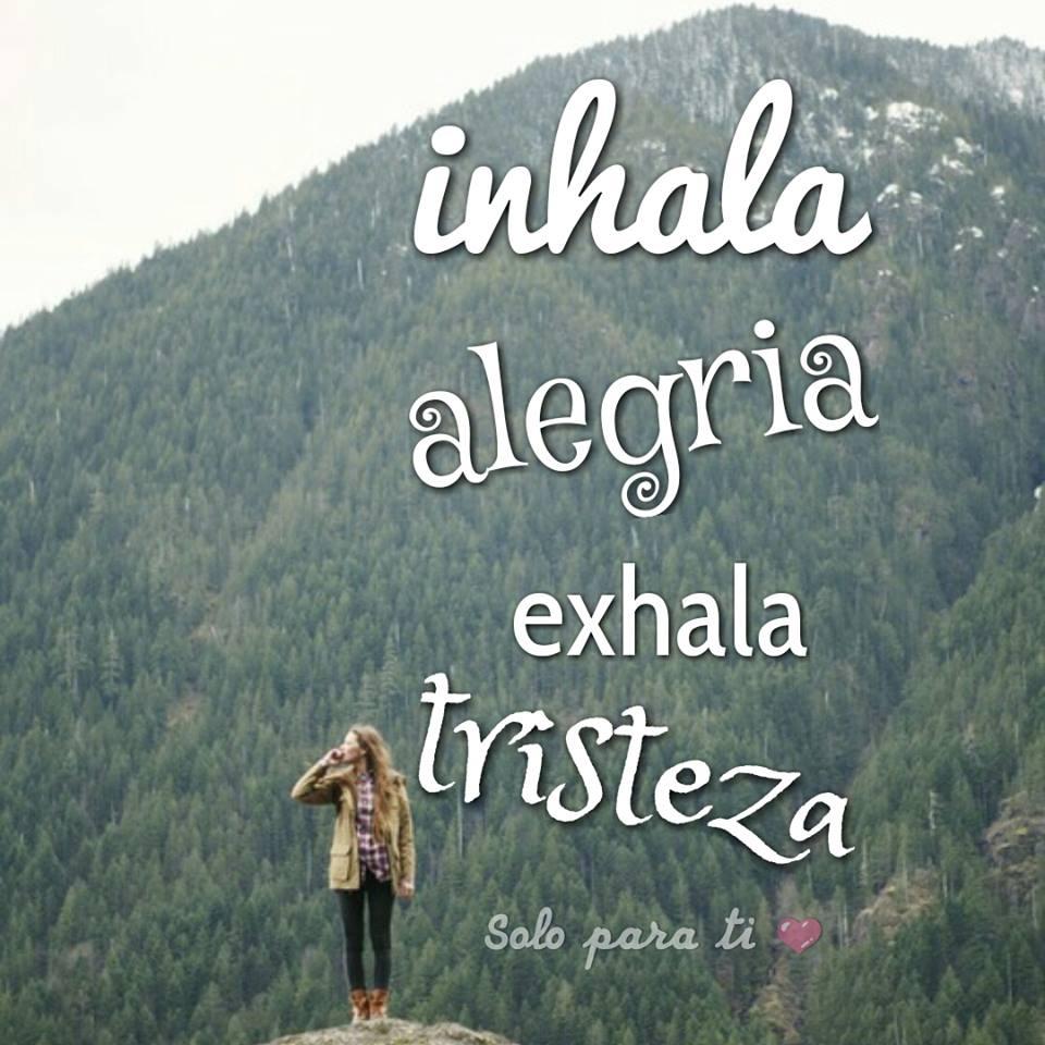 Inhala alegría exhala tristeza