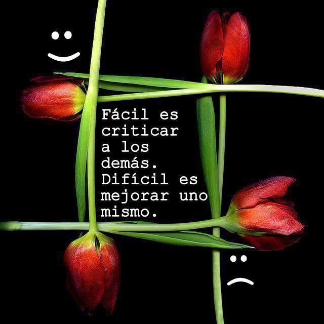 Fácil es criticar a los demás. Difícil es mejorar uno mismo.